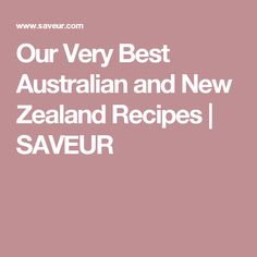Our Very Best Australian and New Zealand Recipes | SAVEUR