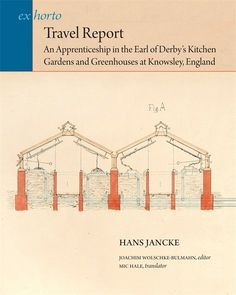 Travel Report: An Apprenticeship in the Earl of Derby's Kitchen Gardens and Greenhouses at Knowsley, England, by Hans Jancke, edited by Joachim Wolschke-Bulmahn