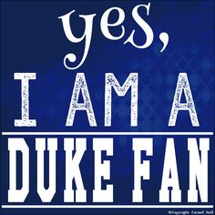Yes, I am a Duke fan by Carmel Hall