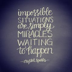 Impossible situations are simply miracles waiting to happen. Great Quotes, Quotes To Live By, Me Quotes, Inspirational Quotes, Bible Quotes, Hand Lettering Practice, Positive Messages, Typography Quotes, Some Words