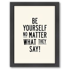 Americanflat Motivated Type ''Be Yourself'' Framed Wall Art (115 BAM) ❤ liked on Polyvore featuring home, home decor, wall art, quote's, text, phrase, saying, motivational wall art, word wall art and typography wall art