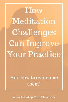 Meditation Challenges: Top 10 Challenges And What You Can Do | Two Steps From Bliss | Have you tried meditation and experienced some difficulties? Did you get bored, sleepy, restless or annoyed? These are all common experiences, especially for beginners, but if we persevere, we will learn how to overcome these difficulties. Read this article for tips on how to overcome 10 common meditation challenges. #twostepsfrombliss #howtomeditate #howtomeditateforbeginners Meditation Benefits, Meditation Practices, Spiritual Practices, Free Guided Meditation, Mindfulness Meditation, Awakening Quotes, Spiritual Awakening, What You Can Do, How Are You Feeling
