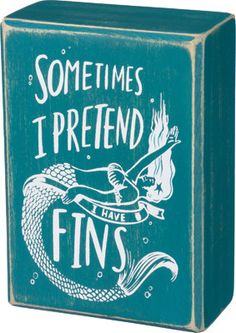 "SIZE: 3.50"" x 5""  ""SOMETIMES I PRETEND I HAVE FINS"" All Box Signs are crafted from reclaimed wood Self Standing or Hang on Wall Chalk Signs have a chalkboard fi"