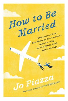How to Be Married: What I Learned from Real Women on Five Continents About Surviving My First (Really Hard) Year of Marriage #bookclub #readinglist