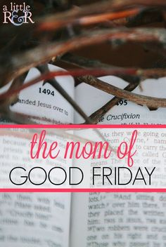 The Mom of Good Friday ⋆ A Little R & R