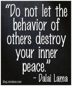 """""""Do not let the behavior of others destroy your inner peace."""" — Dalai Lama Neeeed to remember"""
