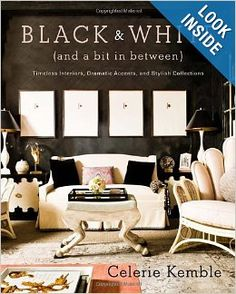 Black and White (and a Bit in Between): Timeless Interiors, Dramatic Accents, and Stylish Collections: Celerie Kemble: 9780307715982: Amazon...