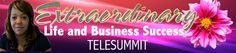 Extraordinary Life and Business Success #Telesummit http://myextraordinarylifeandbusiness.com/#