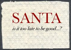 Santa is it too late to be good? quotes quote christmas merry christmas christmas pictures santa happy holidays merry xmas