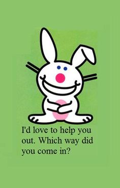I'd love to help you . . . | Happy Bunny