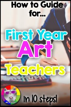 How-to Guide for a First Year Art Teacher: 10 Steps for Success - Ms Artastic