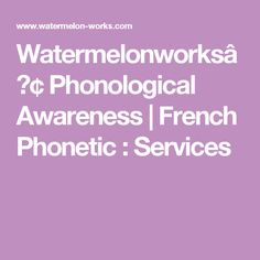 Watermelonworks™ Phonological Awareness | French Phonetic : Services