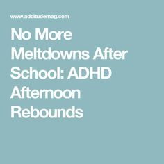 No More Meltdowns After School: ADHD Afternoon Rebounds