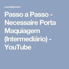 Passo a Passo - Necessaire Porta Maquiagem (Intermediário) - YouTube