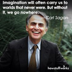 """""""Imagination will often carry us to worlds that never were. But without it, we go nowhere."""" — Carl Sagan"""