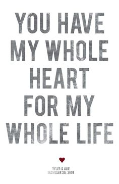 you have my whole heart for my whole life (I need to print this for our room already!!)