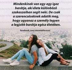 barátság Bff Quotes, Best Friends Forever, Buddhism, Girl Power, Einstein, Philosophy, Friendship, Wisdom, Thoughts