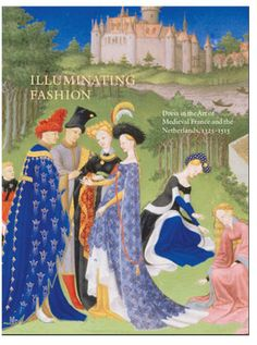 Illuminating Fashion: Dress in the Art of Medieval France and the Netherlands, 1325-1515  Anne H. van Buren  with the assistance of Roger S. Wieck  2011. 464 pages. 9 x 12 inches. Hardcover. 298 Color Illustration