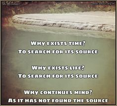 """Why exists time? To search for its source. Why exists life? To search for its source. Why continues mind? As it has not found the source.""  ~ Shri Prashant  Read at:- prashantadvait.com Watch at:- youtube.com/c/ShriPrashant Twitter:- @Prashant_Advait Website:- www.advait.org.in"