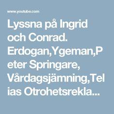 Lyssna på Ingrid och Conrad.   Erdogan,Ygeman,Peter Springare, Vårdagsjämning,Telias Otrohetsreklam mm