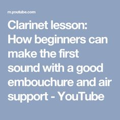 Clarinet lesson: How beginners can make the first sound with a good embouchure and air support - YouTube