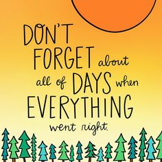 Reminder: don't forget about the good days