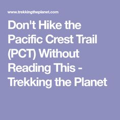 Don't Hike the Pacific Crest Trail (PCT) Without Reading This - Trekking the Planet