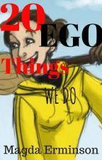20 Ego věcí, které děláme✔️ od MagdaErminson