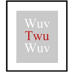 Wuv Twu Wuv - 8x10 Quote Print - The Princess Bride - Red, White, Gray, and More. $20.00, via Etsy.
