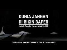 DUNIA JANGAN DI BIKIN BAPER , UST.TENGKU HANAN ATTAKI,LC MA - YouTube