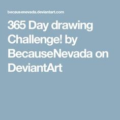 365 Day drawing Challenge! by BecauseNevada on DeviantArt