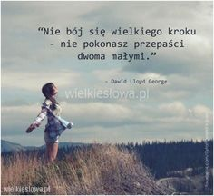 Nie bój się wielkiego kroku... #Lloyd-George-David,  #Działanie, #Motywujące-i-inspirujące Swimming Motivation, Magic Day, Motivational Quotes, Inspirational Quotes, God Loves You, Pretty Words, True Words, In My Feelings, Gods Love
