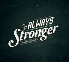 You are always stronger than you think