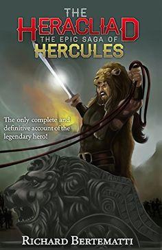 The Heracliad: The Epic Saga of Hercules by [Bertematti, Richard]