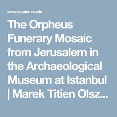 The Orpheus Funerary Mosaic from Jerusalem in the Archaeological Museum at Istanbul | Marek Titien Olszewski (Marek Tycjan Olszewski) - Academia.edu