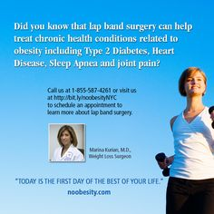 "Did you know that lap band surgery can help treat chronic health conditions related to obesity including Type 2 Diabetes, Heart Disease, Sleep Apnea and joint pain?  ""Today is the first of the best of your life."" - Marina Kurian, MD   Call us at 1-855-587-4261 or visit us at noobesity.com to schedule an appointment to learn more about lap band surgery.   #Williamsburg #Brooklyn #Westchester #LongIsland #StatenIsland #bariatricsurgery #weightlossjourney #weightlossexpert  #health"