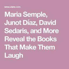Maria Semple, Junot Díaz, David Sedaris, and More Reveal the Books That Make Them Laugh