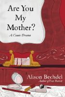 "Are You My Mother?: A Comic Drama by Alison Bechdel- ""From the best-selling author of Fun Home,Time magazine's No. 1 Book of the Year, a brilliantly told graphic memoir of Alison Bechdel becoming the artist her mother wanted to be."""