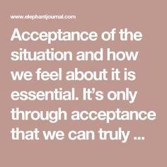 Acceptance of the situation and how we feel about it is essential. It's only through acceptance that we can truly move on. How to do it: If you're angry, wistful, or wretched—feel it. Don't resist the emotions you generate. Let them be, and let them come. Consider them as a part of one experience—don't section the feelings into good or bad. With time, you'll notice that the intensity of the emotions lessens.