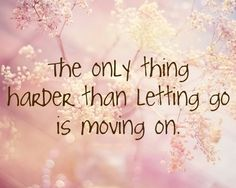 Moving On Quotes Tumblr | The only thing harder than letting go is moving on - Life | by dudi