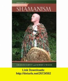 Historical Dictionary of Shamanism (Historical Dictionaries of Religions, Philosophies, and Movements Series) (9780810857988) Graham Harvey, Robert J. Wallis , ISBN-10: 0810857987  , ISBN-13: 978-0810857988 ,  , tutorials , pdf , ebook , torrent , downloads , rapidshare , filesonic , hotfile , megaupload , fileserve