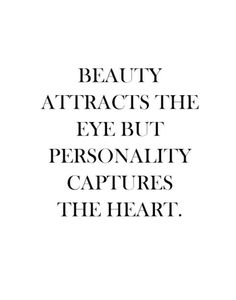 Beauty attracts the eye but personality captures the heart c200215