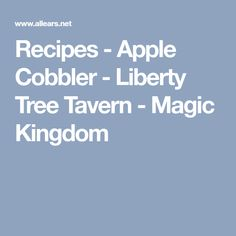 Recipes - Apple Cobbler - Liberty Tree Tavern - Magic Kingdom