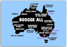 Humorous map of Australia  I LOVE Australia, and couldn't stop laughing when I saw this! Did part of my doctoral work in Cairns and can't wait to go back to OZ!