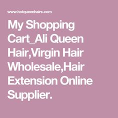 My Shopping Cart_Ali Queen Hair,Virgin Hair Wholesale,Hair Extension Online Supplier.