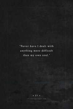 """,,Nikdy som sa nezaoberal ničím zložitejším, než so svojou dušou."""""""