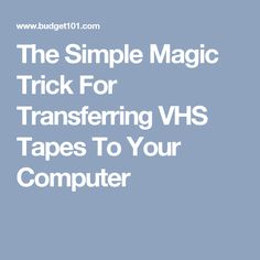 The Simple Magic Trick For Transferring VHS Tapes To Your Computer