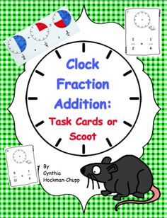 Fraction Addition Made Easy: Clocks! - blog entry contains ideas for teaching fractions and fraction addition with clocks. Also links to a Clock Fraction Addition task card/Scoot Game.