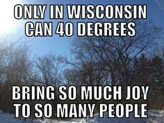 It takes a special kind of person to appreciate all that makes Wisconsin unique. Check out these inside jokes you'll only get if you're a Cheesehead. Wisconsin Funny, Wisconsin Weather, Milwaukee Wisconsin, Wisconsin Badgers, Wisconsin Cheese, 40 Degrees, The Funny, Minnesota, Jokes