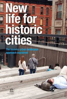 New life for historic cities: The historic urban landscape approach explained Heritage Center, Sustainable Development, Urban Landscape, New Life, Sustainability, Public, Community, World, City